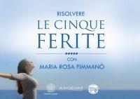 RISOLVERE LE CINQUE FERITE (VIDEOCORSO DIGITALE) di Maria Rosa Fimmanò