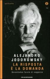 LA RISPOSTA è LA DOMANDA di Alejandro Jodorowsky