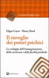 IL RISVEGLIO DEI POTERI PSICHICI Lo sviluppo dell'Immaginazione della Coscienza e delle facoltà psichiche - 2° edizione di Edgar Cayce                                   ,                          Henry Reed