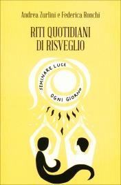 RITI QUOTIDIANI DI RISVEGLIO Seminare Luce ogni giorno di Andrea Zurlini, Federica Ronchi