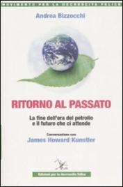 RITORNO AL PASSATO La fine dell'era del petrolio e il futuro che ci attende di Andrea Bizzocchi