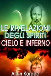 LE RIVELAZIONI DEGLI SPIRITI - CIELO E INFERNO (EBOOK) di Allan Kardec