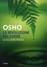 LA RIVOLUZIONE DEL CUORE La via della felicità di Osho