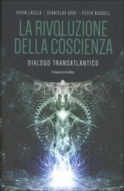 LA RIVOLUZIONE DELLA COSCIENZA Dialogo transatlantico di Stanislav Grof, Ervin Laszlo, Peter Russell