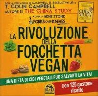 LA RIVOLUZIONE DELLA FORCHETTA VEGAN Una dieta di cibi vegetali può salvarti la vita! - Con 125 gustose ricette di a cura di Gene Stone