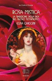 ROSA MISTICA La Tradizione della dea nel uovo Testamento di Elisa Ghiggini