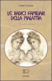 Le Radici Familiari della Malattia - Volume 1