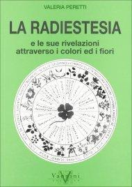 La Radiestesia e le sue Rivelazioni attraverso i Colori ed i Fiori