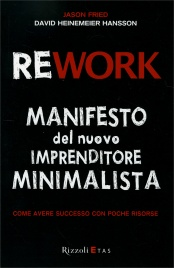 Rework - Manifesto del Nuovo Imprenditore Minimalista