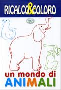 Un Mondo di Animali - Ricalco & Coloro