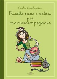 Ricette Sane e Veloci per Mamme Impegnate (eBook)