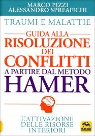 Guida alla Risoluzione dei Conflitti a partire dal metodo Hamer - Traumi e Malattie
