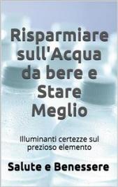 Risparmiare sull'Acqua da Bere e Stare Meglio (eBook)