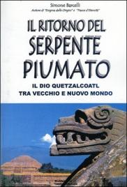 IL RITORNO DEL SERPENTE PIUMATO Il dio Quetzalcoatl tra vecchio e nuovo mondo di Simone Barcelli