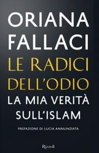 LE RADICI DELL'ODIO La mia verità sull'islam di Oriana Fallaci