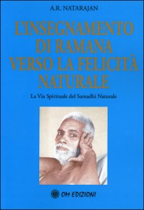 L'INSEGNAMENTO DI RAMANA VERSO LA FELICITà NATURALE La via spirituale del Samadhi Naturale di A. R. Natarajan