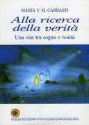 ALLA RICERCA DELLA VERITà Una vita tra sogno e realtà di Maria Carrassi