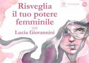 RISVEGLIA IL TUO POTERE FEMMINILE (VIDEOCORSO DIGITALE) di Lucia Giovannini