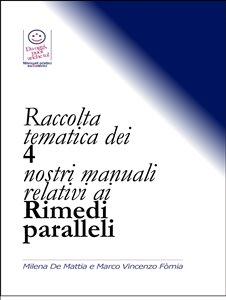 Raccolta Tematica dei 4 Nostri Manuali Relativi ai Rimedi Paralleli (eBook)
