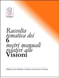 Raccolta Tematica dei 6 Nostri Manuali Relativi alle Visioni (eBook)