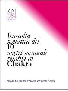 Raccolta Tematica dei Nostri 10 Manuali Relativi ai Chakra (eBook)