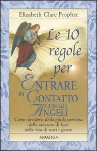 Le dieci regole per Entrare in Contatto con gli Angeli