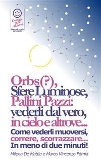 Reiki - Orbs (?), Sfere Luminose, Pallini Pazzi: Vederli dal Vero, in Cielo e Altrove....  (eBook)