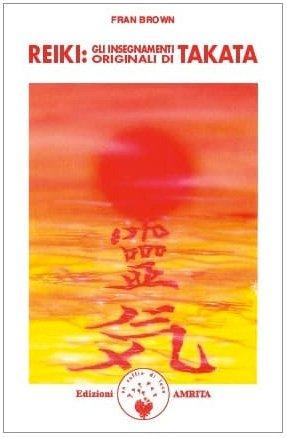 Reiki - Gli insegnamenti originali di Takata
