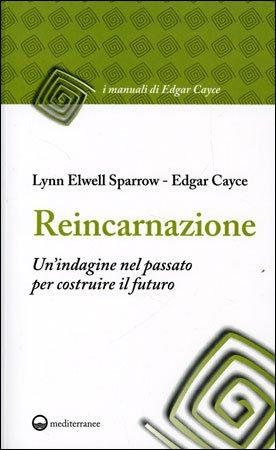 Reincarnazione - Un'Indagine nel Passato per Costruire il Futuro