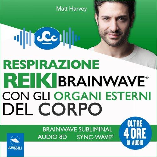 Respirazione Reiki Brainwave con gli organi esterni del corpo (Audiolibro Mp3)