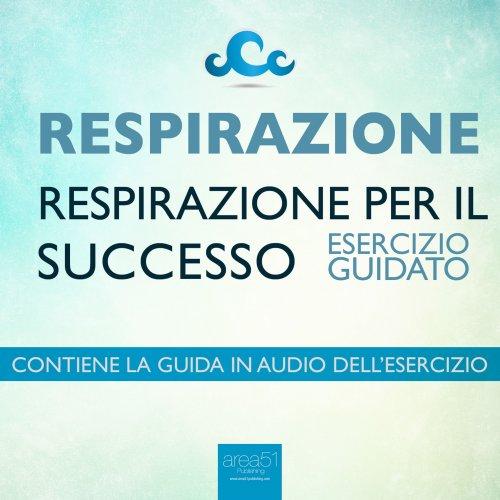 Respirazione - Respirazione per il Successo (Audiolibro Mp3)