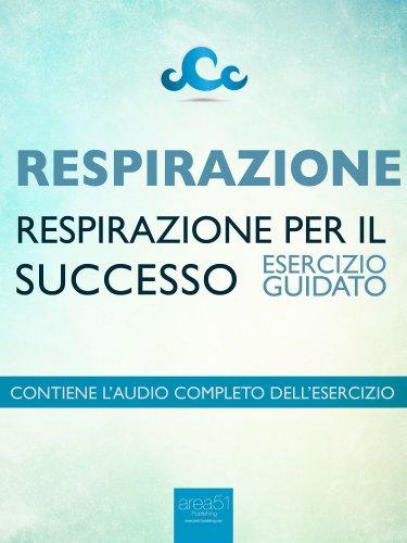 Respirazione - Respirazione per il Successo (eBook)