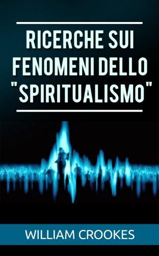 """Ricerche sui Fenomeni dello """"Spiritualismo"""" (eBook)"""