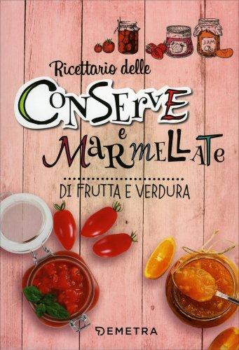 Ricettario delle Conserve e Marmellate di Frutta e Verdura