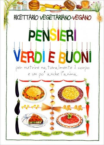 Ricettario Vegetariano-Vegano. Pensieri Verdi e Buoni