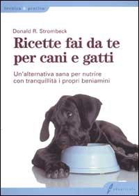 Ricette Fai Da Te per Cani e Gatti