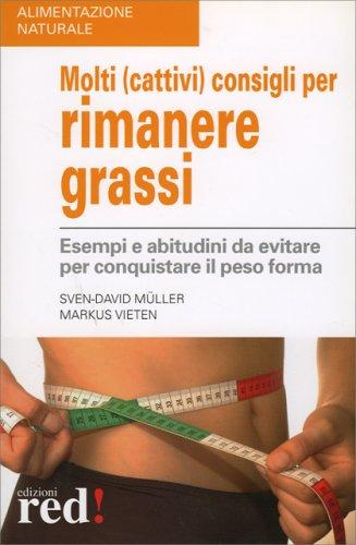 Molti (Cattivi) Consigli per Rimanere Grassi