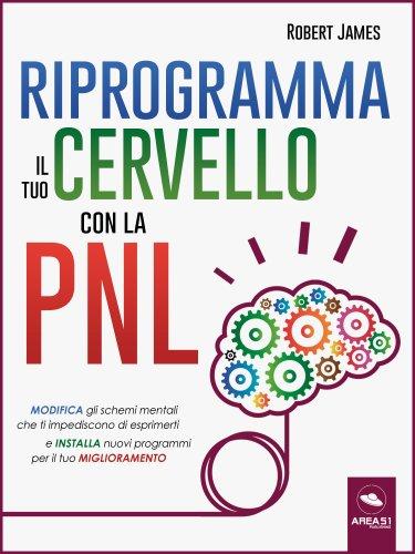 Riprogramma il Tuo Cervello con la PNL (eBook)