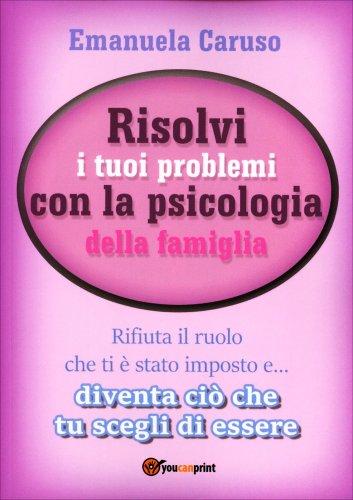 Risolvi i Tuoi Problemi con la Psicologia della Famiglia