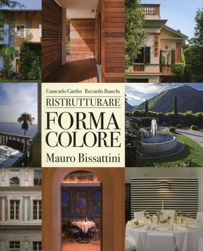 Ristrutturare: Forma Colore. Mauro Bissattini