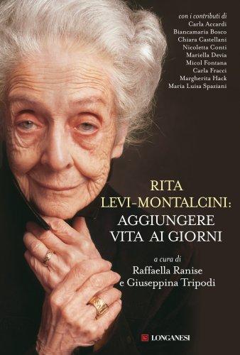Rita Levi-Montalcini: Aggiungere Vita ai Giorni (eBook)