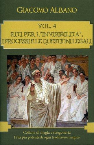 Collana di Magia e Stregoneria Vol. 4: Riti per l'Invisibilità, i Processi e le Questioni Legali