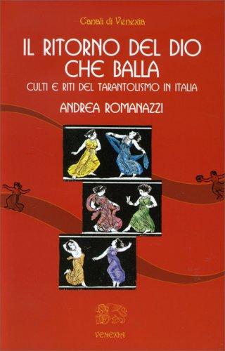 Il Ritorno del Dio che Balla - Culti e riti del Tarantolismo in Italia