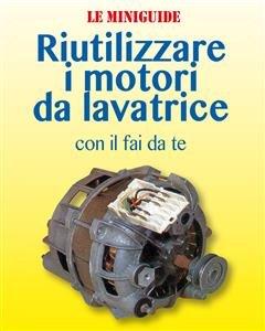 Riutilizzare i Motori da Lavatrice (eBook)
