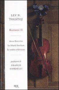 Romanzi - Vol. 2: Anna Karenina; La Felicità Familiare; La Sonata a Kreutzer