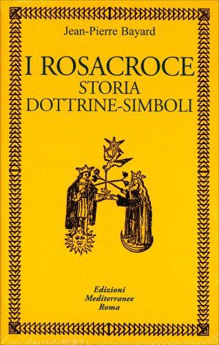 I Rosacroce - Storia, Dottrine-Simboli