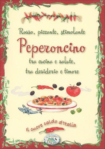 Peperoncino - Rosso, Piccante e Stimolante