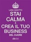 Stai Calma e Crea il Tuo Business del Cuore (eBook)