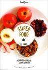Superfood - La Bibbia - Scoprire e Cucinare i Super Alimenti