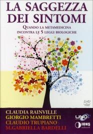 LA SAGGEZZA DEI SINTOMI Quando la metamedicina incontra le 5 leggi biologiche di Claudia Rainville, Claudio Trupiano, Maria Gabriella Bardelli